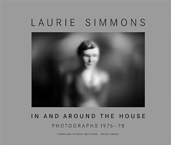 laurie simmons in and around the house the complete early black and white photographs by laurie simmons