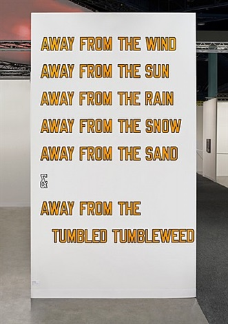 away from the wind, away from the sun, away from the rain, away from the snow, away from the sand & away from the tumbled tumbleweed by lawrence weiner
